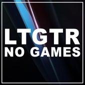 No Games (Stay Right There) di Ltgtr