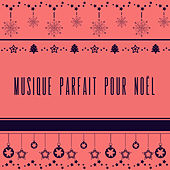 Musique parfait pour Noël by Various Artists