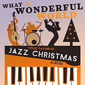 What a Wonderful World - Your Favorite Jazz Christmas Album by Various Artists