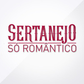 Sertanejo Só Romântico by Various Artists