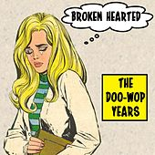 Broken Hearted: The Doo Wop Years by Various Artists