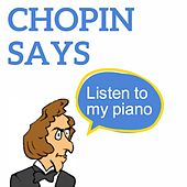Chopin Says (Listen to my Piano) by Various Artists