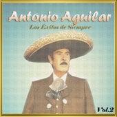 Antonio Aguilar - Los Éxitos de Siempre, Vol. 2 by Antonio Aguilar