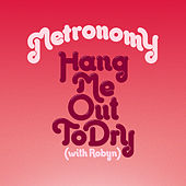 Hang Me Out To Dry (With Robyn) [Remixes] by Metronomy