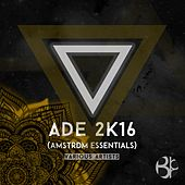 ADE 2K16 (Amstrdm Essentials) by Various Artists