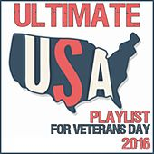 Ultimate USA Playlist for Veterans Day 2016 by Various Artists