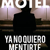 Ya No Quiero Mentirte (Banda Sonora Original) von Motel