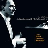 The Art of Arturo Benedetti Michelangeli:  Liszt, Franck, Granados, Marescotti by Arturo Benedetti Michelangeli