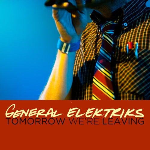 Tomorrow We're Leaving - Single by General Elektriks