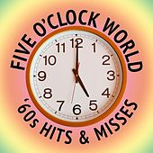 Five O'Clock World: '60s Hits & Misses von Various Artists