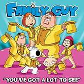 You've Got a Lot to See (From Family Guy) by The Family Guy