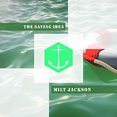 The Saving Idea by Milt Jackson