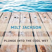 Plunge Into The Cool Wet by Milt Jackson