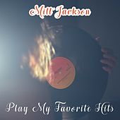 Play My Favorite Hits by Milt Jackson