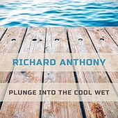 Plunge Into The Cool Wet by Richard Anthony