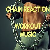 Chain Reaction: Workout Music by Various Artists