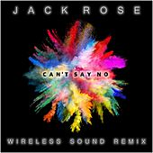 Can't Say No (Wireless Sound Remix) by Jack Rose