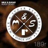 Ready or Not (Incl. Redondo & Rene Amesz Remixes) by Milk & Sugar