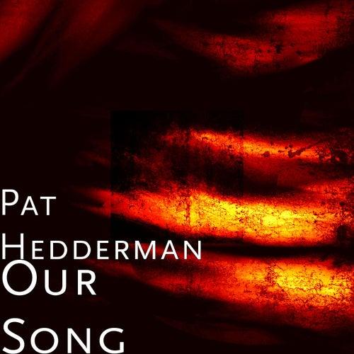 Our Song von Pat Hedderman