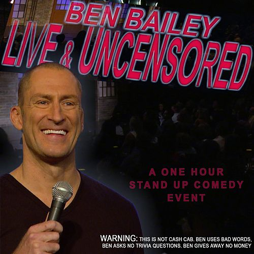 Ben Bailey Live and Uncensored by Ben Bailey