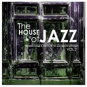 The House of Jazz, Vol. 2: The Best Lounge & Jazz Music for your Special Evening by Various Artists