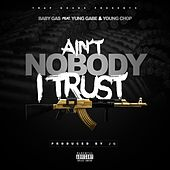 Ain't Nobody I Trust (feat. Yung Gabe & Young Chop) von Baby Gas