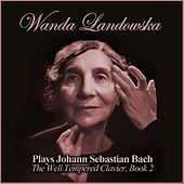 Plays Johann Sebastian Bach: The Well Tempered Clavier, Book 2 by Wanda Landowska