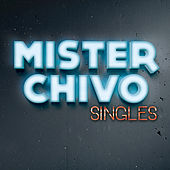 Singles by Mister Chivo