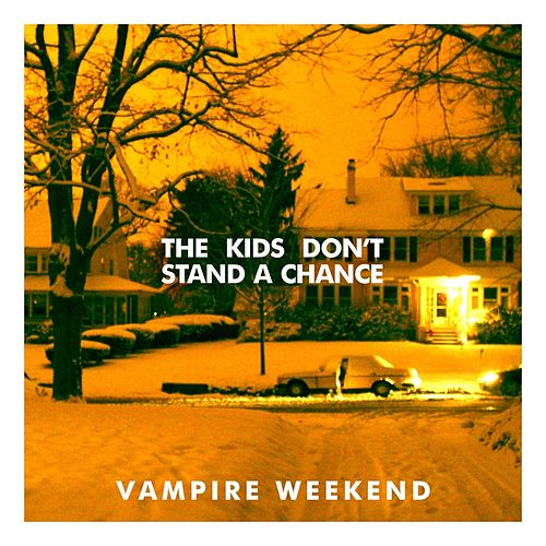 The Kids Don't Stand A Chance by Vampire Weekend