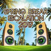 Spring Break Escalation 2017 by Various Artists