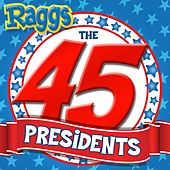 The 45 Presidents de Raggs