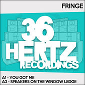 You Got Me / Speakers On The Window Ledge by Fringe