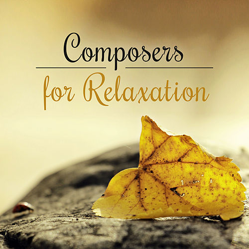 Composers for Relaxation – Music for Rest, Deep Sleep, Classical Collection for Listening, Music After Hard Day, Mozart, Bach, Beethoven by Baby Bedtime Music Ambient