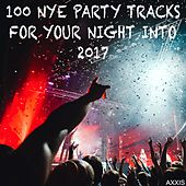 100 Nye Party Tracks for Your Night into 2017 by Various Artists