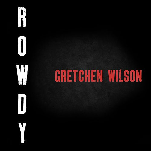 Rowdy by Gretchen Wilson