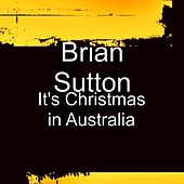 It's Christmas in Australia by Brian Sutton