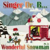 Wonderful Snowman, Pt. 2 by Singer Dr. B...