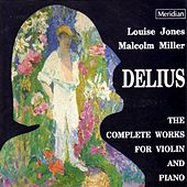 Delius: The Complete Works for Violin and Piano by Malcolm Miller