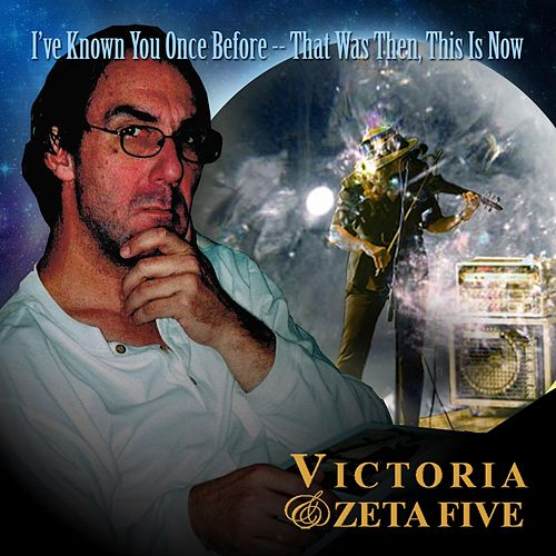 I've Known You Once Before - That Was Then, This Is Now by Victoria & Zeta Five