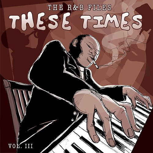 The R&B Files: These Times, Vol. 3 by Various Artists