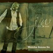 Watcha Gonna Do de Joel Wade