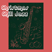 Christmas Chill Jazz by Various Artists