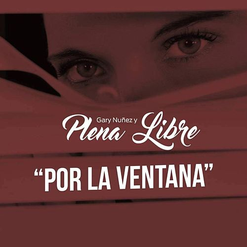 Por la Ventana (feat. Gary Nunez) by Plena Libre