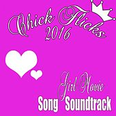 Chick Flicks 2016: Girl Movie Song Soundtrack de Various Artists