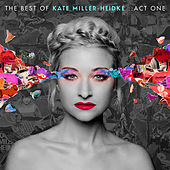 The Best of Kate Miller-Heidke: Act One von Kate Miller-Heidke