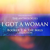The Anthologies: I Got a Woman (Booker T. & the Migs Collection) von Booker T.