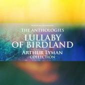 The Anthologies: Lullaby of Birdland (Arthur Lyman Collection) von Arthur Lyman