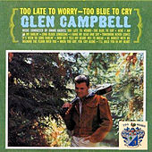 Too Late to Worry, Too Blue to Cry de Glen Campbell