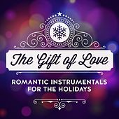The Gift of Love - Romantic Instrumentals for the Holidays by Various Artists