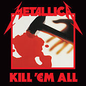 Kill 'Em All (Deluxe Remaster) by Metallica